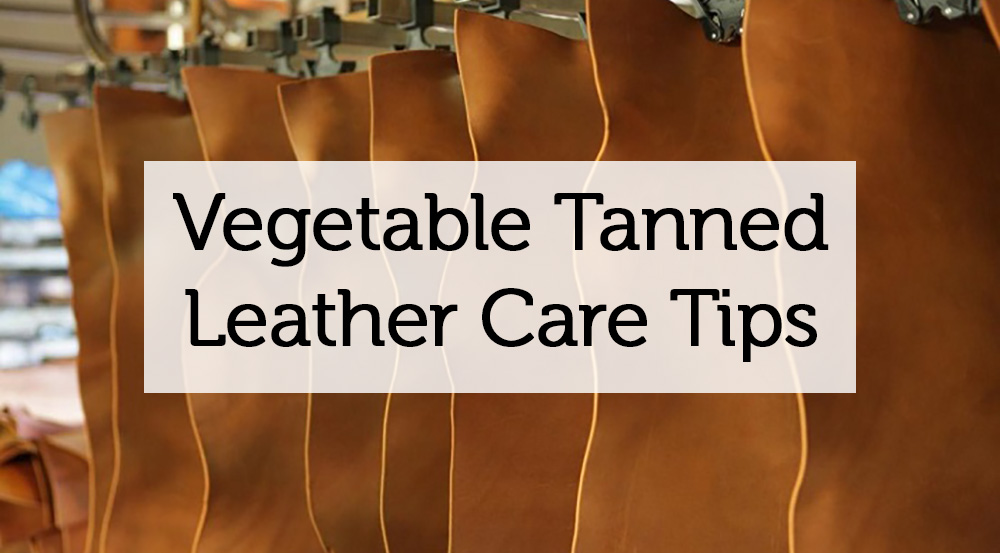 veg tanned leather care tips
